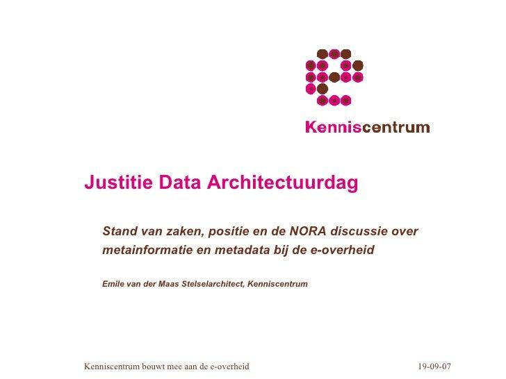 Justitie Data Architectuurdag  <ul><ul><li>Stand van zaken, positie en de NORA discussie over metainformatie en metadata b...