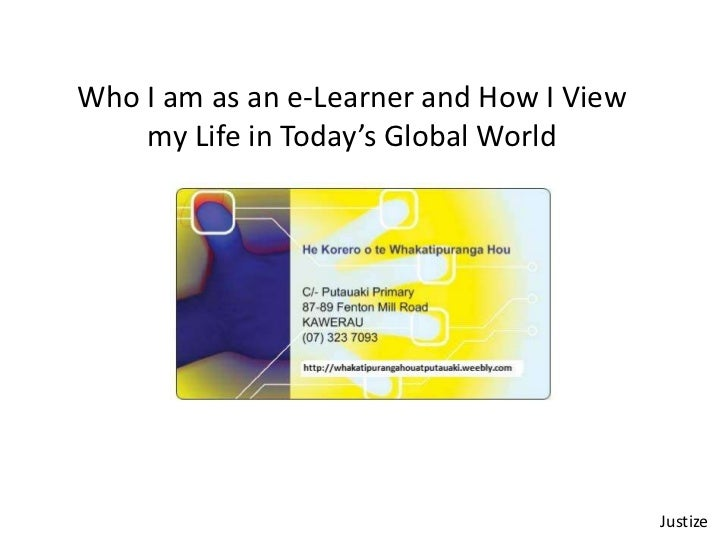 Who I am as an e-Learner and How I View    my Life in Today's Global World                                          Justize