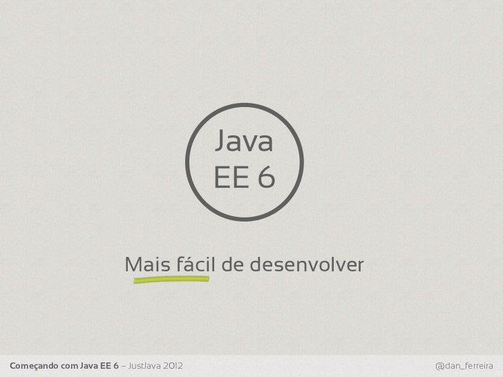 Java                                          EE 6                         Mais fácil de desenvolverComeçando com Java EE ...