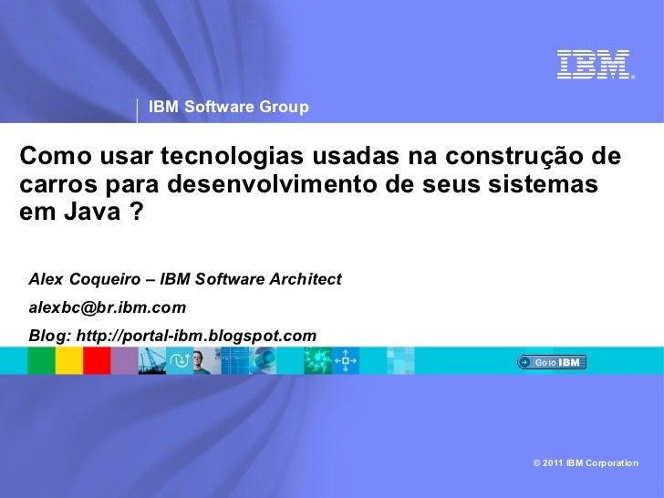 ®               IBM Software GroupComo usar tecnologias usadas na construção decarros para desenvolvimento de seus sistema...