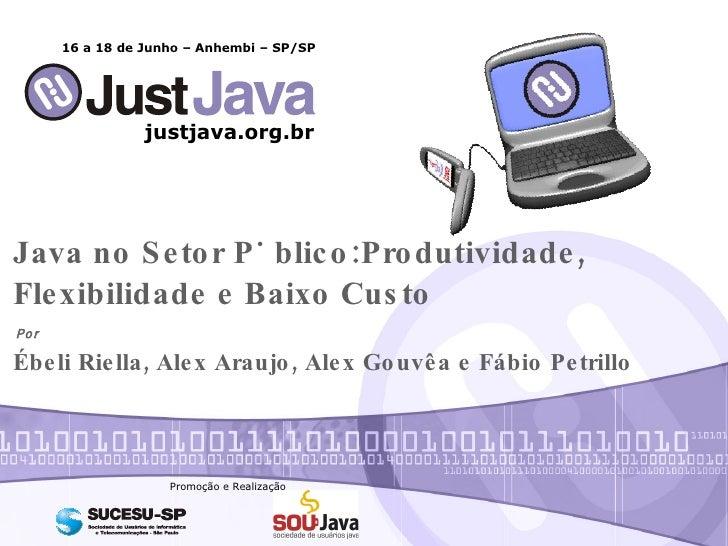 Java no Setor Público:Produtividade, Flexibilidade e Baixo Custo  Por justjava.org.br 16 a 18 de Junho – Anhembi – SP/SP P...