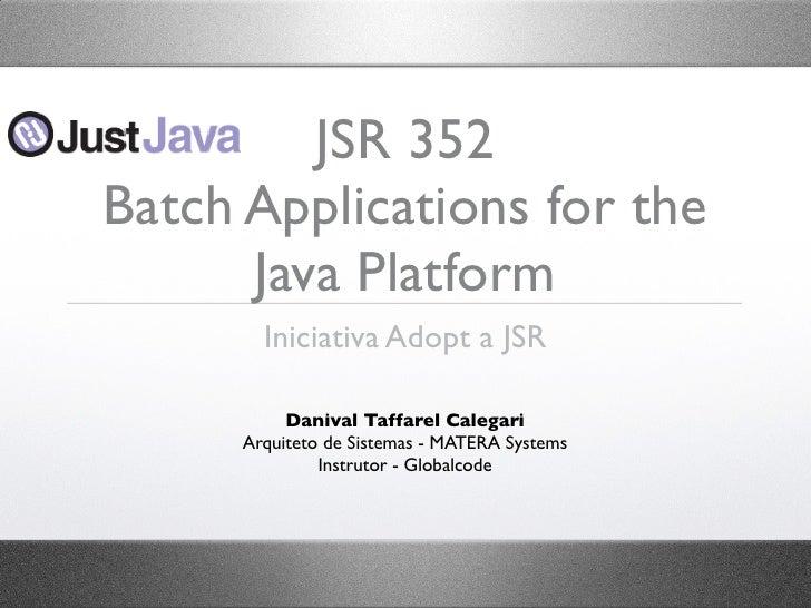 JSR 352Batch Applications for the      Java Platform        Iniciativa Adopt a JSR           Danival Taffarel Calegari    ...
