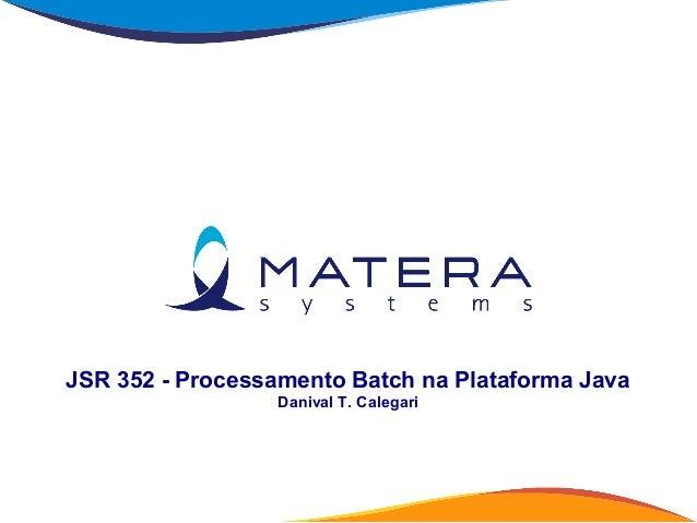 JSR 352 - Processamento Batch na Plataforma JavaDanival T. Calegari