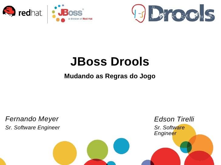 JBoss Drools Edson Tirelli Sr. Software Engineer <ul><ul><li>Fernando Meyer