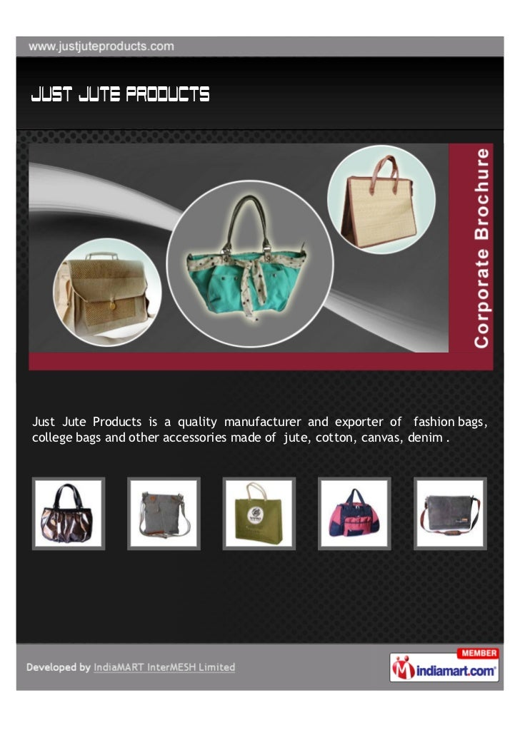 Just Jute Products is a quality manufacturer and exporter of fashion bags,college bags and other accessories made of jute,...