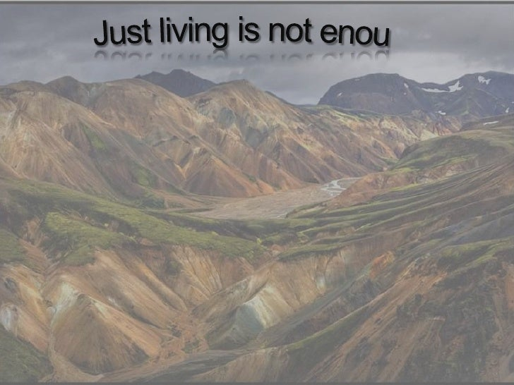 Just living is not enough . . . <br />