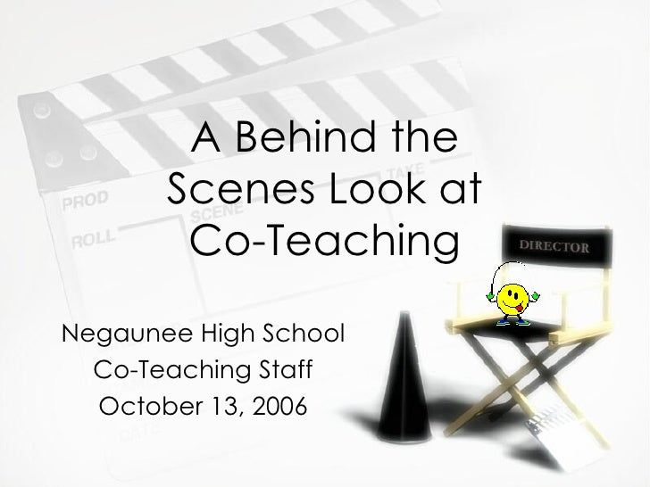 A Behind the Scenes Look at Co-Teaching Negaunee High School Co-Teaching Staff October 13, 2006