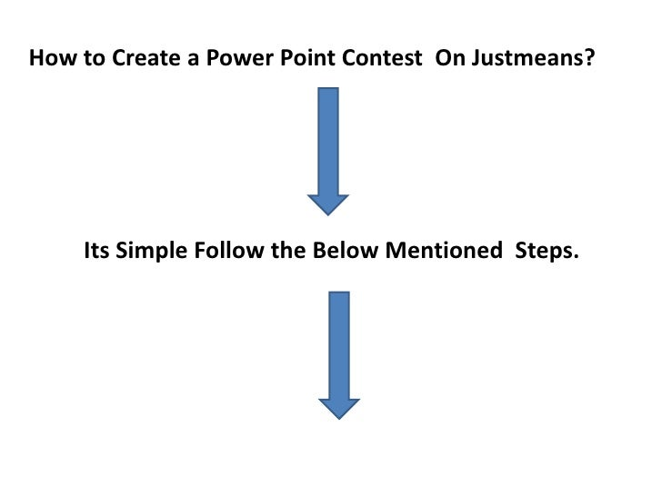 How to Create a Power Point Contest  On Justmeans?<br />Its Simple Follow the Below Mentioned  Steps.<br />