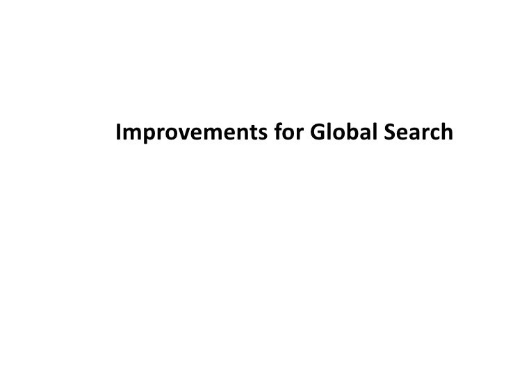 Improvements for Global Search <br />