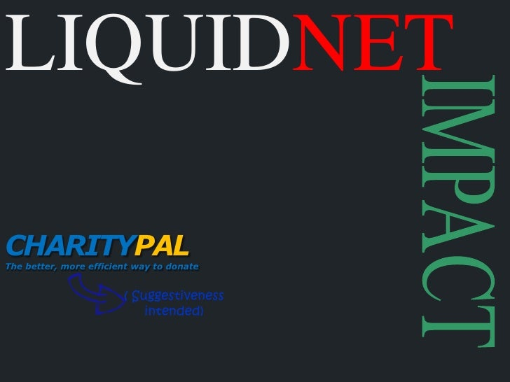 LIQUIDNET<br />IMPACT<br />CHARITYPAL<br />The better, more efficient way to donate<br />( Suggestiveness intended)<br />
