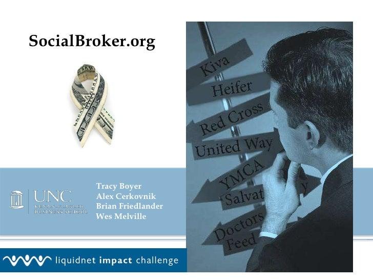SocialBroker.org<br />Tracy Boyer<br />Alex Cerkovnik<br />Brian Friedlander<br />Wes Melville<br />