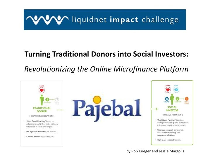 Turning Traditional Donors into Social Investors:<br />Revolutionizing the Online Microfinance Platform<br />by Rob Kriege...