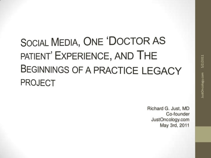 Social Media, One 'Doctor as patient' Experience, and The Beginnings of a practice legacy project<br />Richard G. Just, MD...