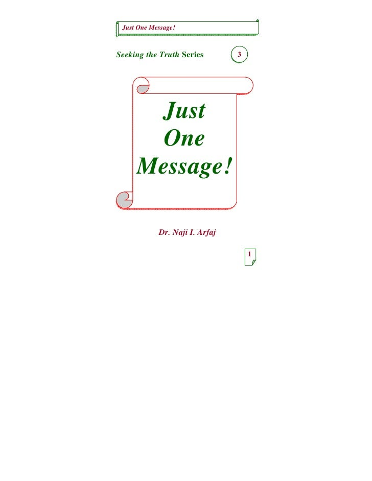 Just One Message!    Seeking the Truth Series        3            Just        One      Message!              Dr. Naji I. A...