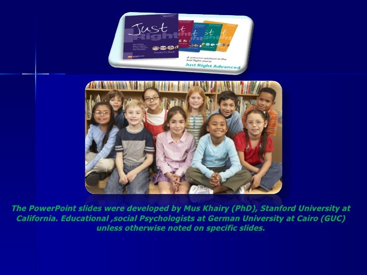 The PowerPoint slides were developed by Mus Khairy (PhD), Stanford University at California. Educational ,social Psycholog...