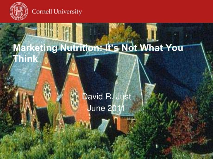 Marketing Nutrition: It's Not What You Think<br />David R. Just<br />June 2011<br />