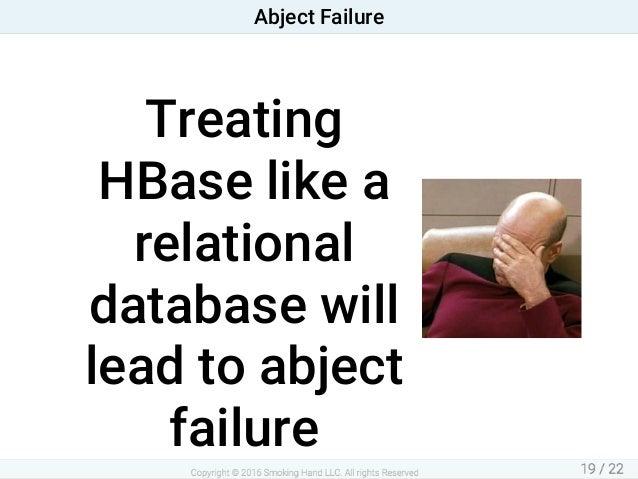 Treating HBaselikea relational databasewill leadtoabject failure AbjectFailure