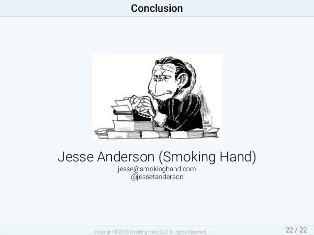 JesseAnderson(SmokingHand) jesse@smokinghand.com @jessetanderson Conclusion