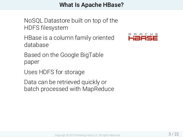 NoSQLDatastorebuiltontopofthe HDFSfilesystem HBaseisacolumnfamilyoriented database BasedontheGoogleBigTabl...