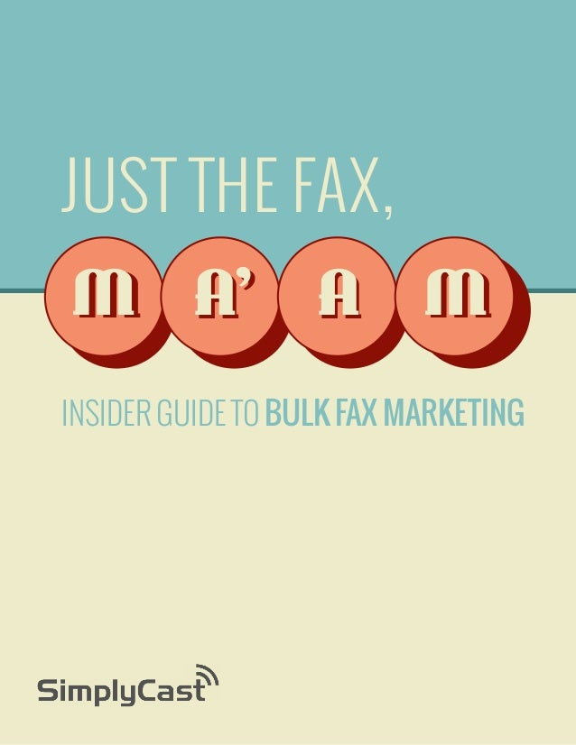 JUST THE FAX, M A' A M Insider Guide To Bulk Fax Marketing  Copyright SimplyCast 2013