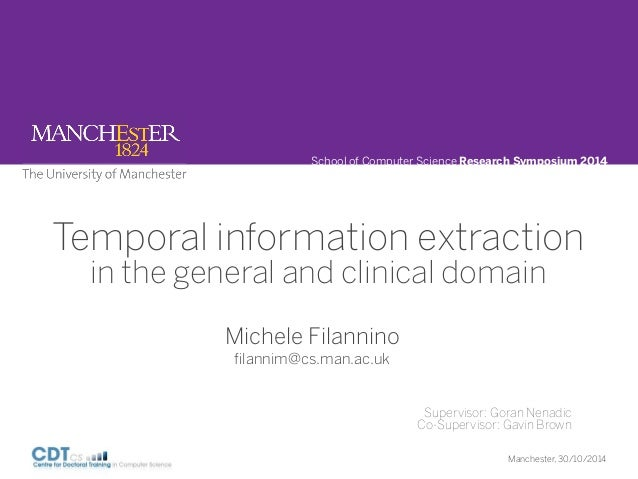 School of Computer Science Research Symposium 2014  Temporal information extraction  in the general and clinical domain  f...
