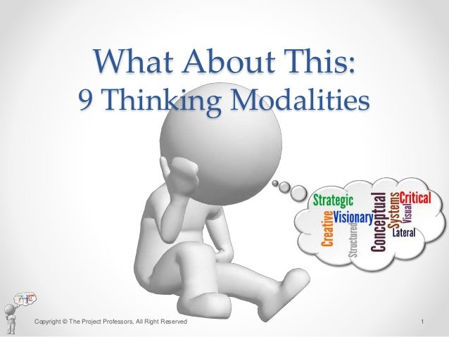 What About This: 9 Thinking Modalities Copyright © The Project Professors, All Right Reserved 1