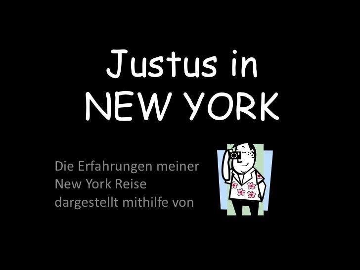 Justus in NEW YORK <br />Die Erfahrungen meiner <br />New York Reise <br />dargestellt mithilfe von <br />