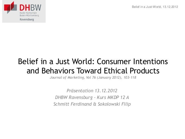 Belief in a Just-World, 13.12.2012 Belief in a Just World: Consumer Intentions and Behaviors Toward Ethical Products Journ...