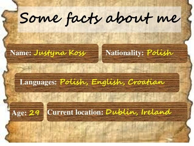 Name:Justyna Koss  Nationality:Polish  Current location: Dublin, Ireland  Languages:Polish, English, Croatian  Age:29  Som...