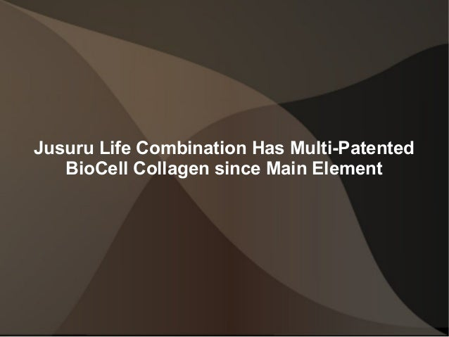 Jusuru Life Combination Has Multi-Patented   BioCell Collagen since Main Element