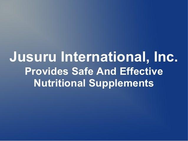 Jusuru International, Inc.  Provides Safe And Effective    Nutritional Supplements