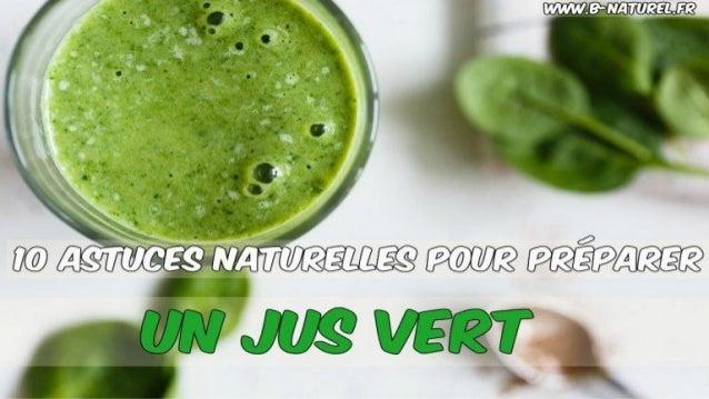 Astuces pour faire un jus vert www.b-naturel.fr BIENVENUE !!!