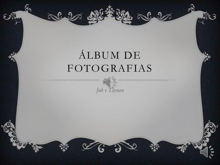 Álbum de fotografias<br />Juh e Taynan<br />
