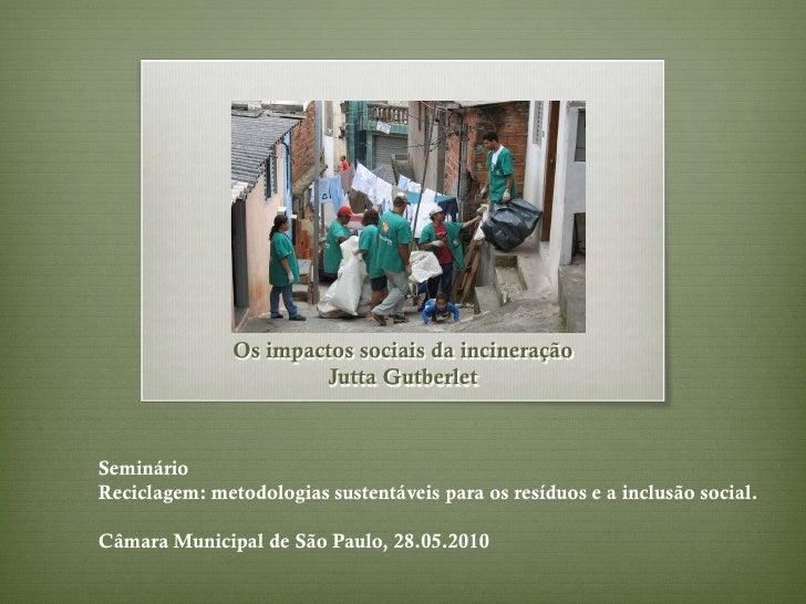 Os impactos sociais da incineração                        Jutta Gutberlet    Seminário Reciclagem: metodologias sustentáve...