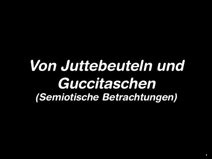 Von Juttebeuteln und   Guccitaschen(Semiotische Betrachtungen)                              1