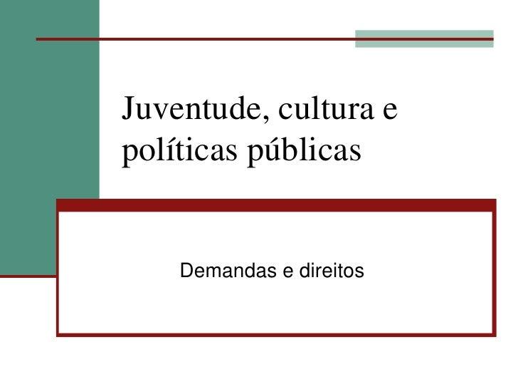 Juventude, cultura e políticas públicas       Demandas e direitos