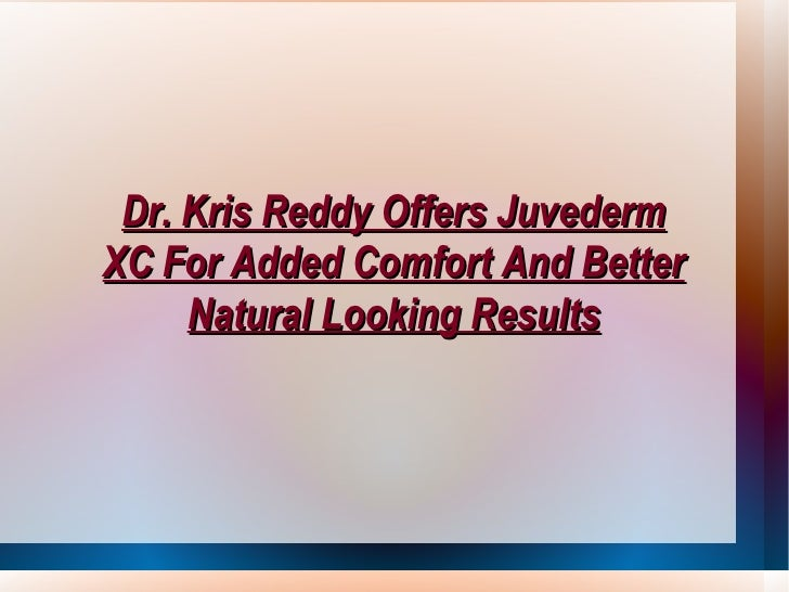 Dr. Kris Reddy Offers Juvederm XC For Added Comfort And Better Natural Looking Results