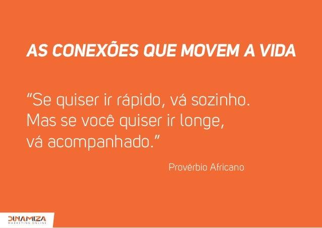 AS CONEXÕES QUE MOVEM A VIDA ''Se quiser ir rápido, vá sozinho. Mas se você quiser ir longe, vá acompanhado.'' Provérbio A...