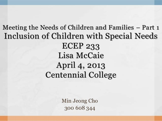Meeting the Needs of Children and Families – Part 1Inclusion of Children with Special Needs               ECEP 233        ...