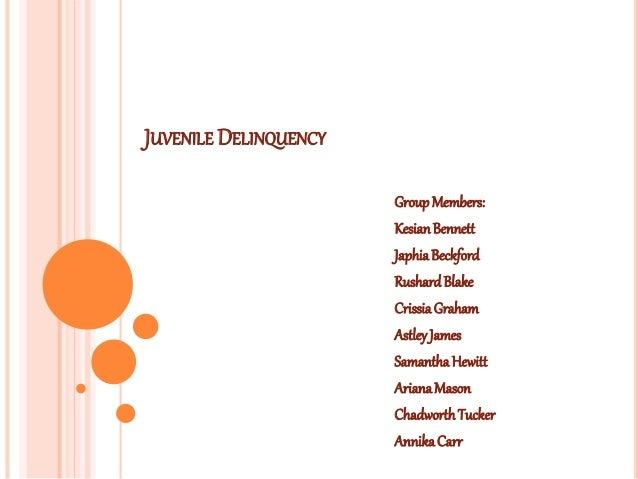 JUVENILE DELINQUENCY GroupMembers: KesianBennett JaphiaBeckford RushardBlake CrissiaGraham AstleyJames SamanthaHewitt Aria...