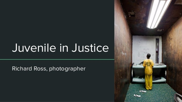Juvenile in Justice Richard Ross, photographer