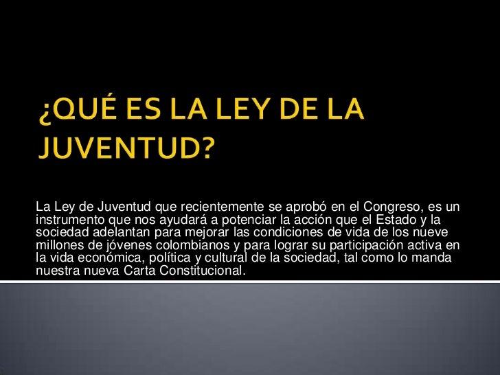 La Ley de Juventud que recientemente se aprobó en el Congreso, es uninstrumento que nos ayudará a potenciar la acción que ...