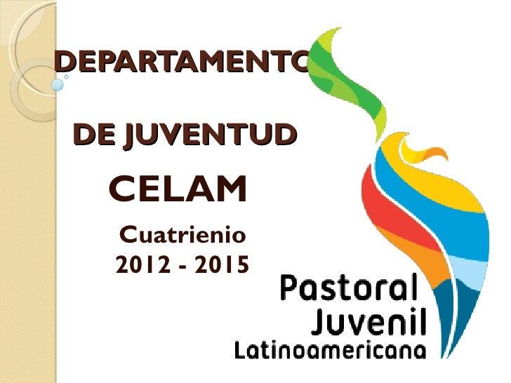 DEPARTAMENTODE JUVENTUD  CELAM  Cuatrienio  2012 - 2015