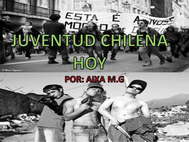 • En Chile; al igual que otrospaíses hay dos tipos dejuventud.• Una es una juventud pujante,estudiosa y luchadora.• La otr...