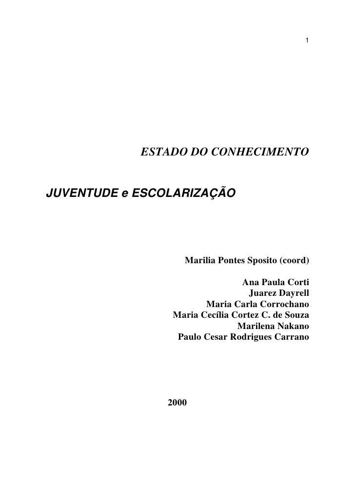 1                 ESTADO DO CONHECIMENTO   JUVENTUDE e ESCOLARIZAÇÃO                        Marilia Pontes Sposito (coord)...