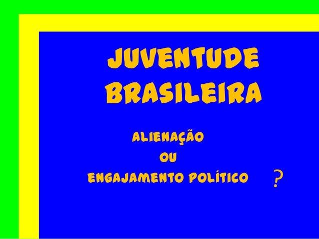 Alienação ou engajamento político Juventude Brasileira