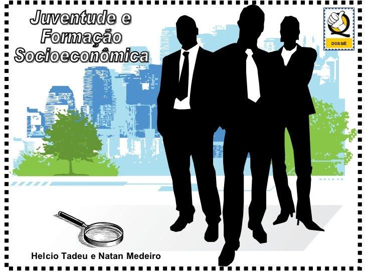 Helcio Tadeu e Natan Medeiro DOSSIÊ Juventude e Formação Socioeconômica