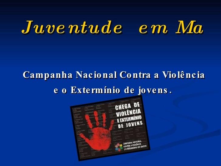 Juventudeem Marcha Contra aViolência   Campanha Nacional Contra aViolência e o Extermínio de jovens.