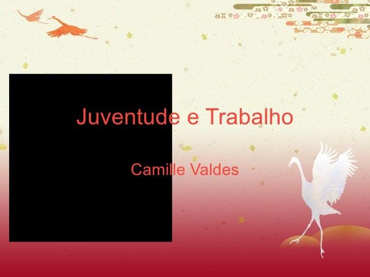 Juventude e Trabalho Camille Valdes