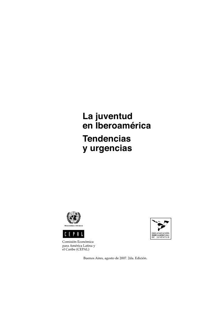 La juventud            en Iberoamérica            Tendencias            y urgenciasComisión Económicapara América Latina y...
